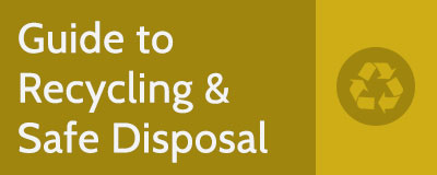 Guide to Recycling & Safe Disposal
